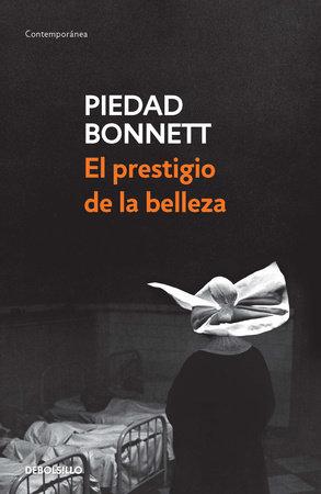El prestigio de la belleza / Beauty's Prestige by Piedad Bonnett