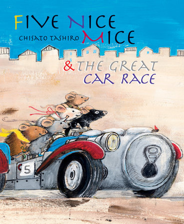 Five Nice Mice & the Great Car Race by Chisato Tashiro